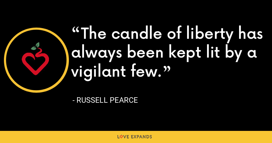 The candle of liberty has always been kept lit by a vigilant few. - Russell Pearce