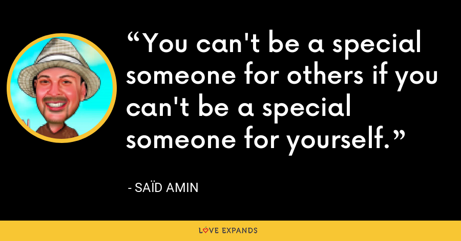 You can't be anybody for others if you can't be someone for yourself. - Saïd Amin