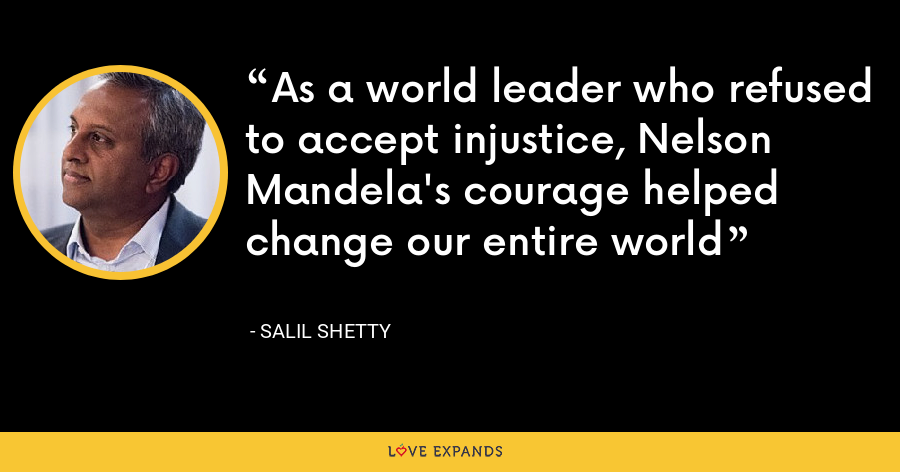 As a world leader who refused to accept injustice, Nelson Mandela's courage helped change our entire world - Salil Shetty