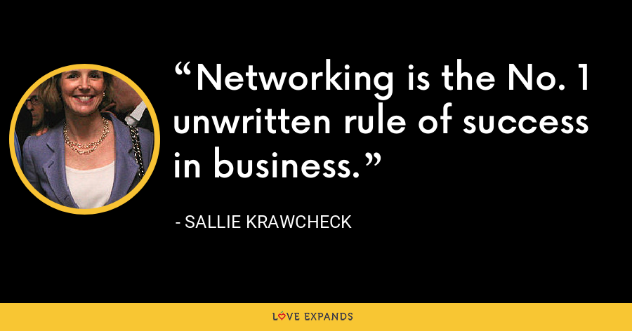 Networking is the No. 1 unwritten rule of success in business. - Sallie Krawcheck