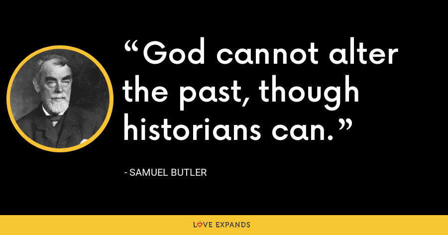 God cannot alter the past, though historians can. - Samuel Butler