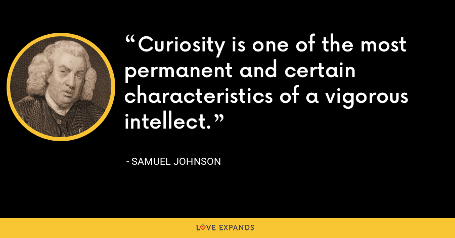 Curiosity is one of the most permanent and certain characteristics of a vigorous intellect. - Samuel Johnson