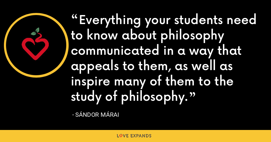 Everything your students need to know about philosophy communicated in a way that appeals to them, as well as inspire many of them to the study of philosophy. - Sándor Márai