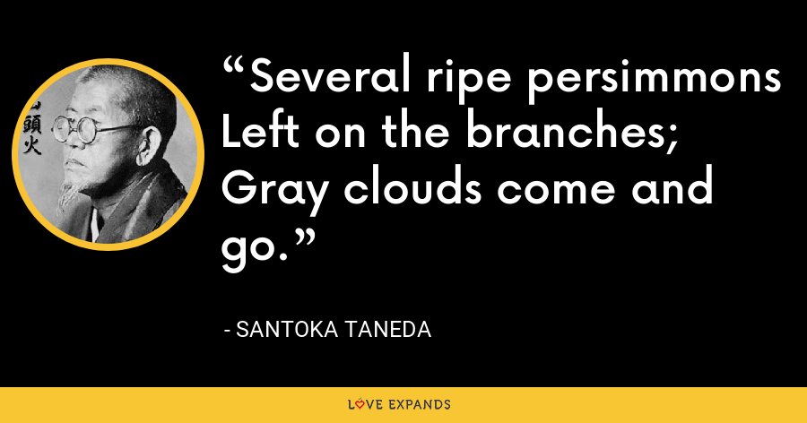Several ripe persimmons Left on the branches; Gray clouds come and go. - Santoka Taneda