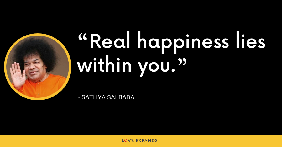 Real happiness lies within you. - Sathya Sai Baba