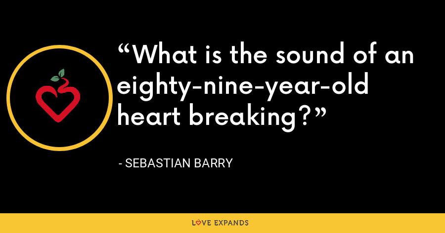 What is the sound of an eighty-nine-year-old heart breaking? - Sebastian Barry