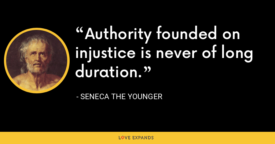 Authority founded on injustice is never of long duration. - Seneca the Younger