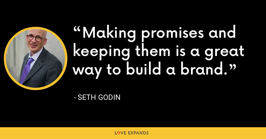 Making promises and keeping them is a great way to build a brand. - Seth Godin