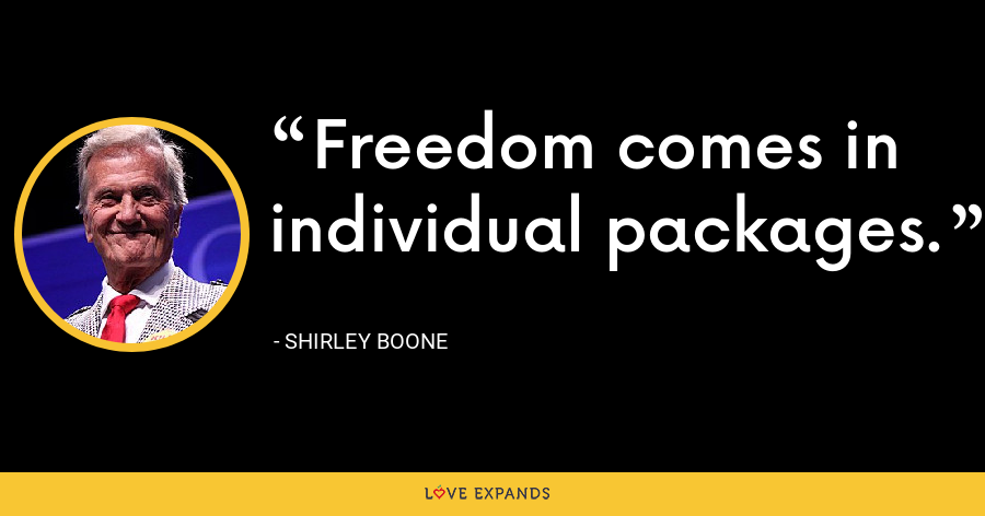 Freedom comes in individual packages. - Shirley Boone