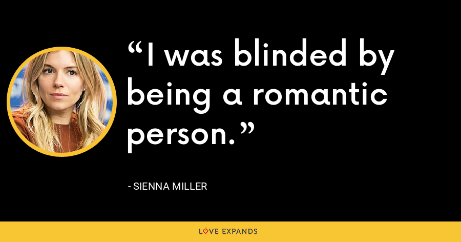 I was blinded by being a romantic person. - Sienna Miller