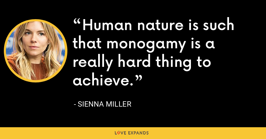 Human nature is such that monogamy is a really hard thing to achieve. - Sienna Miller
