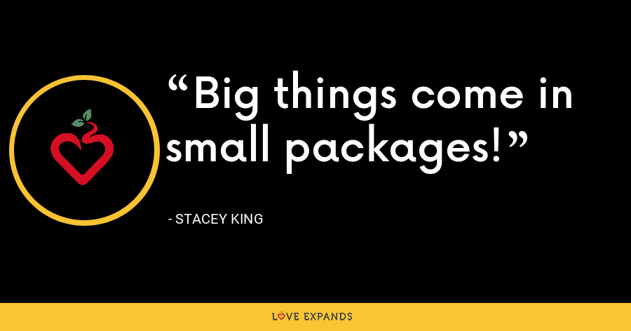 Big things come in small packages! - Stacey King
