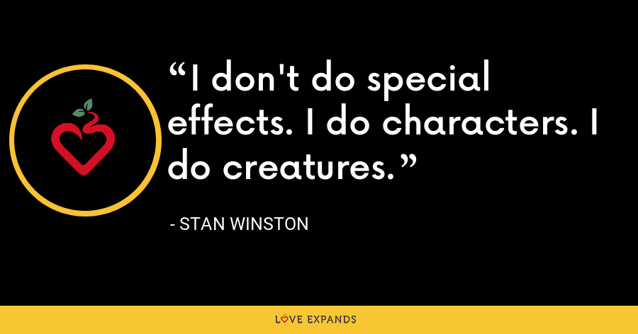 I don't do special effects. I do characters. I do creatures. - Stan Winston