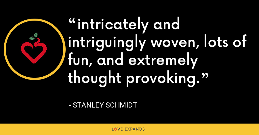 intricately and intriguingly woven, lots of fun, and extremely thought provoking. - Stanley Schmidt