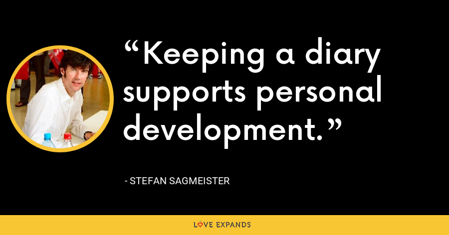 Keeping a diary supports personal development. - Stefan Sagmeister