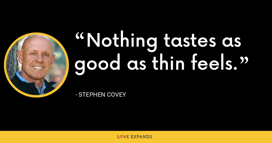 Nothing tastes as good as thin feels. - Stephen Covey