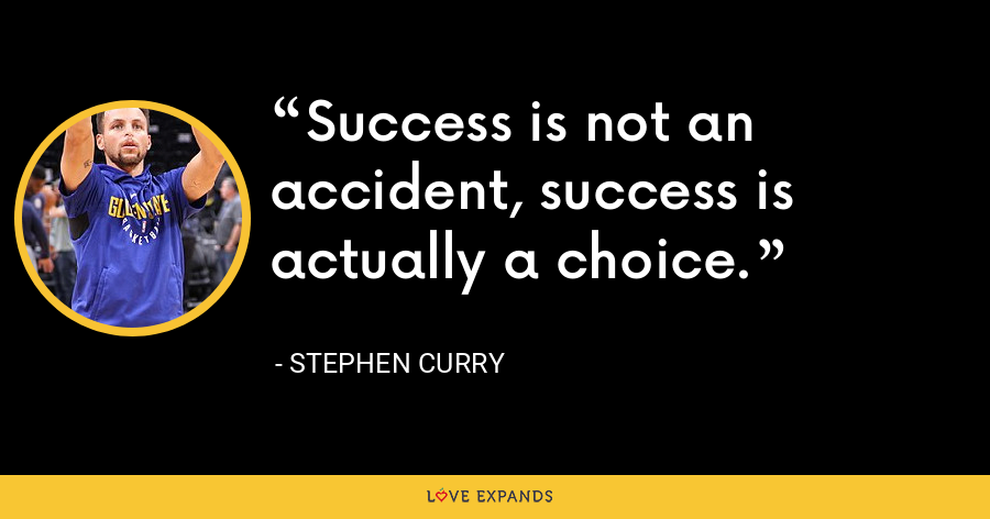 Success is not an accident, success is actually a choice. - Stephen Curry