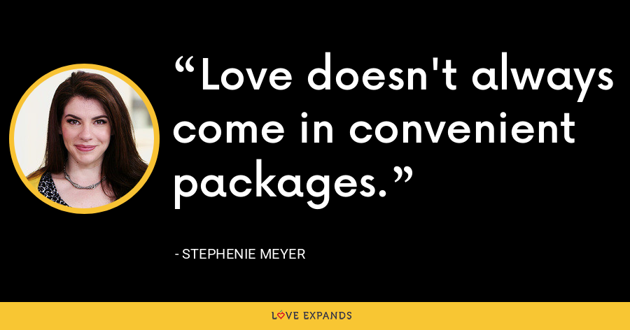 Love doesn't always come in convenient packages. - Stephenie Meyer