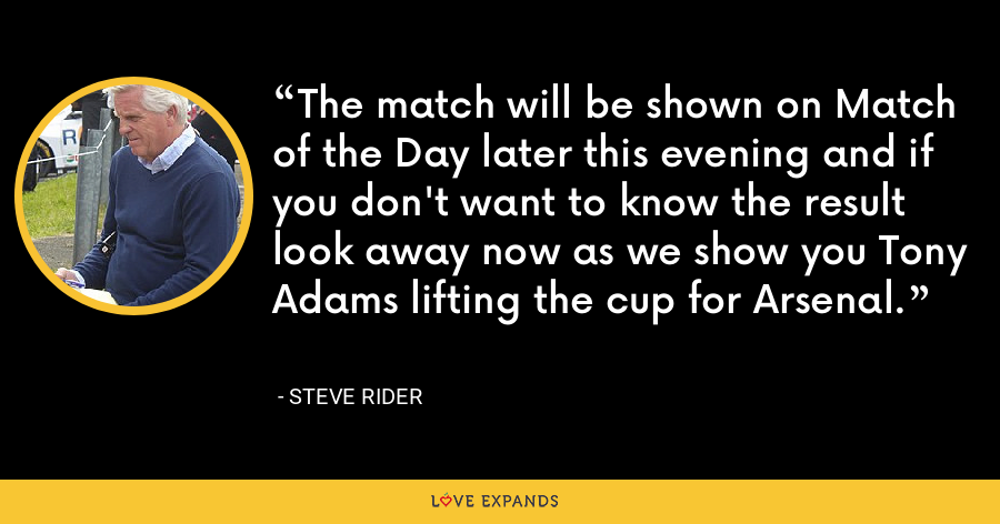 The match will be shown on Match of the Day later this evening and if you don't want to know the result look away now as we show you Tony Adams lifting the cup for Arsenal. - Steve Rider