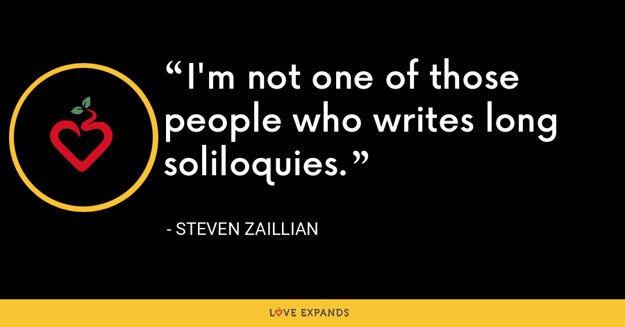 I'm not one of those people who writes long soliloquies. - Steven Zaillian