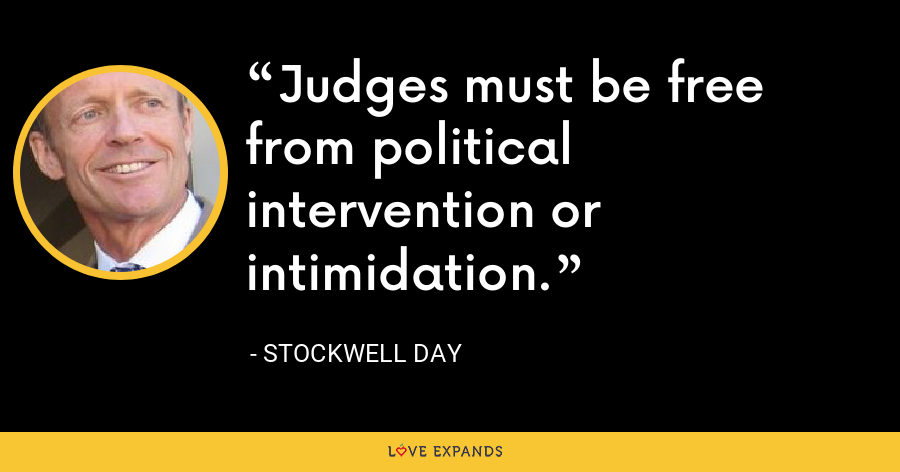 Judges must be free from political intervention or intimidation. - Stockwell Day