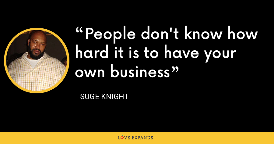People don't know how hard it is to have your own business - Suge Knight