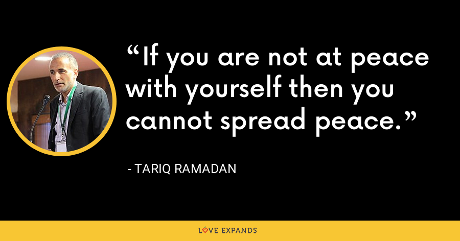 If you are not at peace with yourself then you cannot spread peace. - Tariq Ramadan