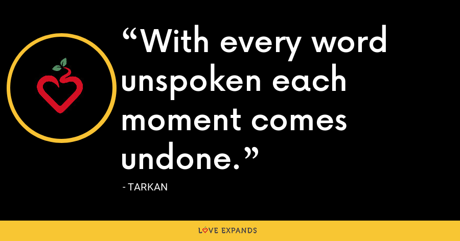 With every word unspoken each moment comes undone. - Tarkan