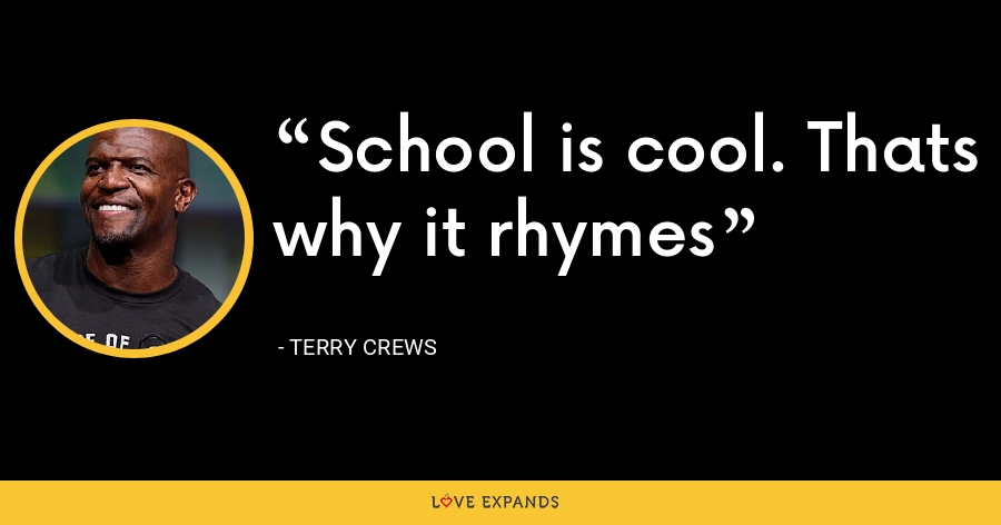 School is cool. Thats why it rhymes - Terry Crews