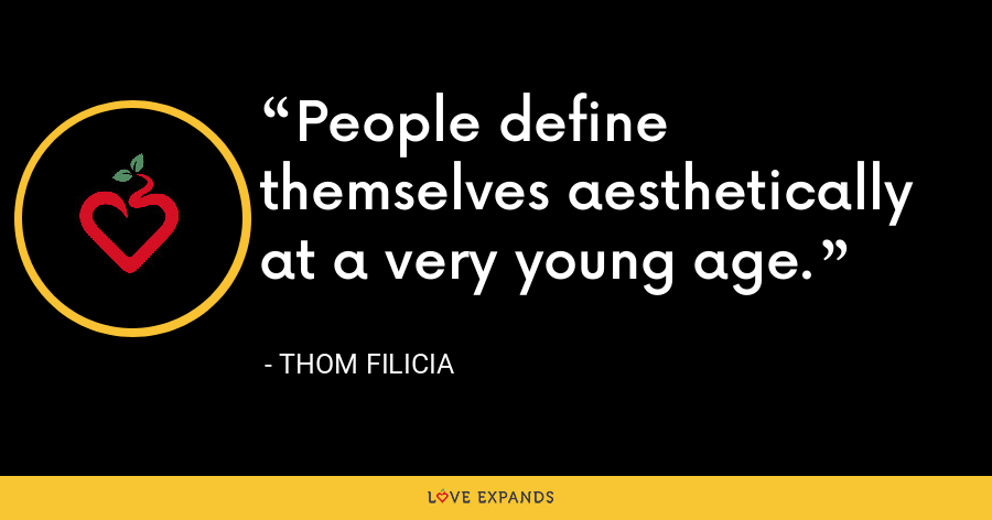 People define themselves aesthetically at a very young age. - Thom Filicia