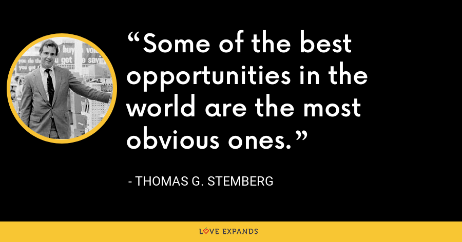 Some of the best opportunities in the world are the most obvious ones. - Thomas G. Stemberg