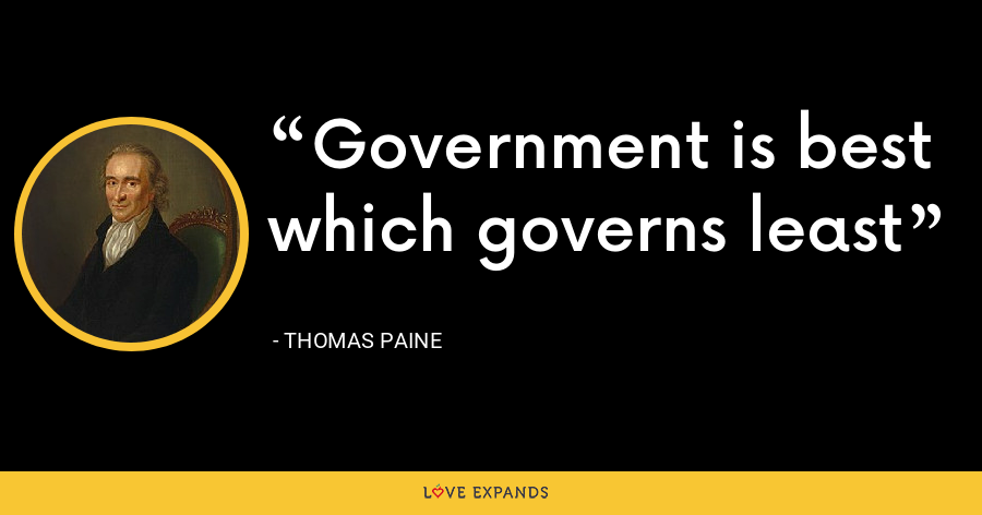 Government is best which governs least - thomas paine