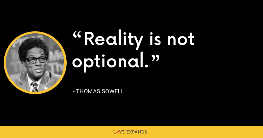 Reality is not optional. - Thomas Sowell