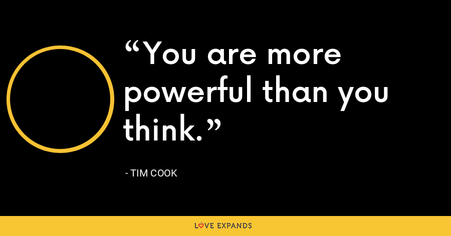 You are more powerful than you think. - Tim Cook
