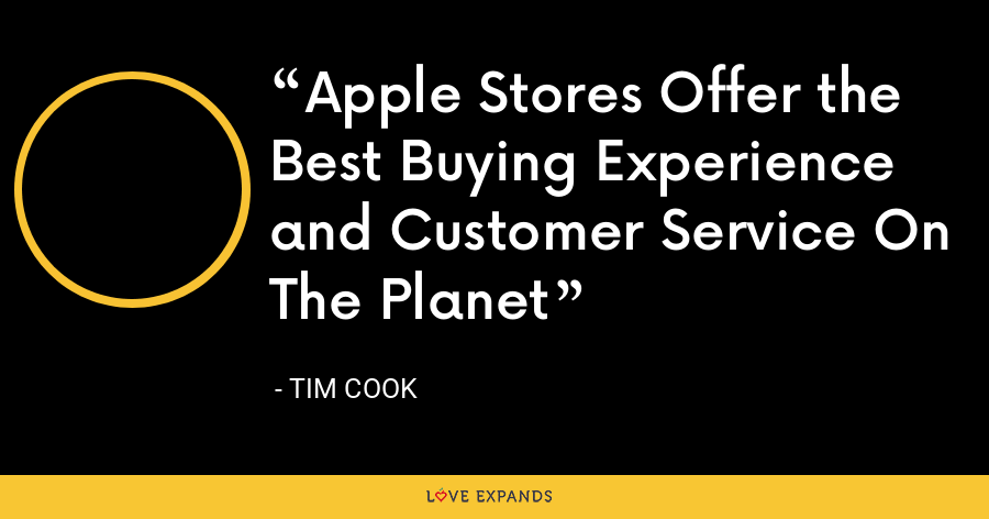 Apple Stores Offer the Best Buying Experience and Customer Service On The Planet - Tim Cook