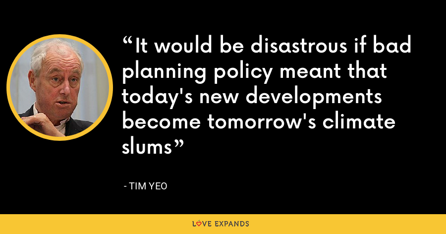 It would be disastrous if bad planning policy meant that today's new developments become tomorrow's climate slums - Tim Yeo