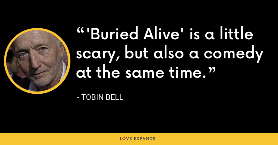 'Buried Alive' is a little scary, but also a comedy at the same time. - Tobin Bell