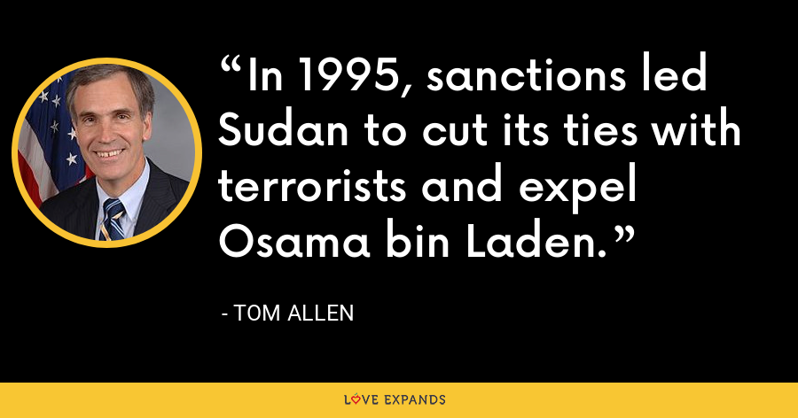 In 1995, sanctions led Sudan to cut its ties with terrorists and expel Osama bin Laden. - Tom Allen