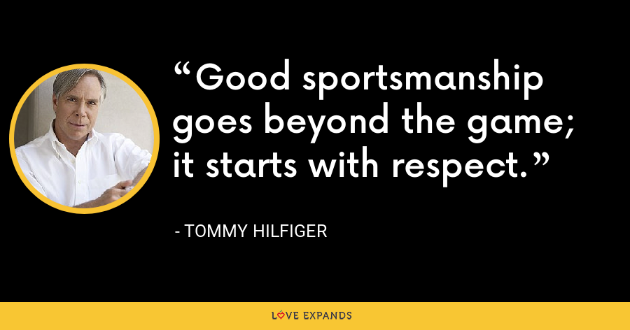 Good sportsmanship goes beyond the game; it starts with respect. - Tommy Hilfiger