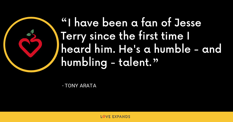 I have been a fan of Jesse Terry since the first time I heard him. He's a humble - and humbling - talent. - Tony Arata