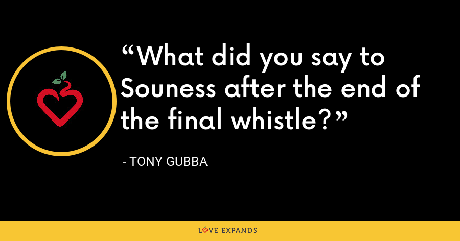 What did you say to Souness after the end of the final whistle? - Tony Gubba