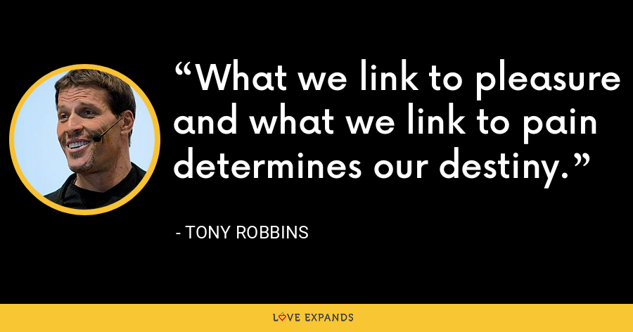 What we link to pleasure and what we link to pain determines our destiny. - Tony Robbins