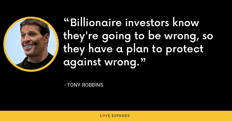 Billionaire investors know they're going to be wrong, so they have a plan to protect against wrong. - Tony Robbins
