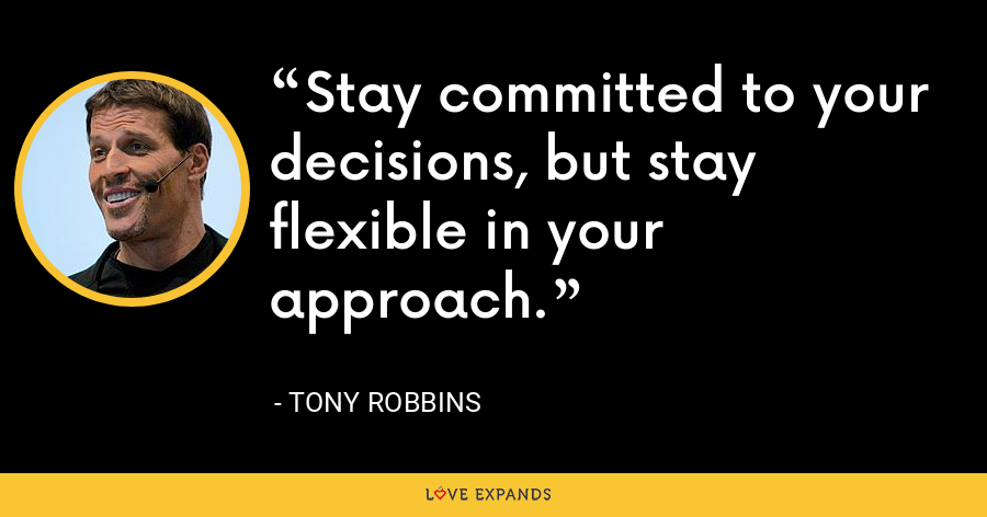 Stay committed to your decisions, but stay flexible in your approach. - Tony Robbins