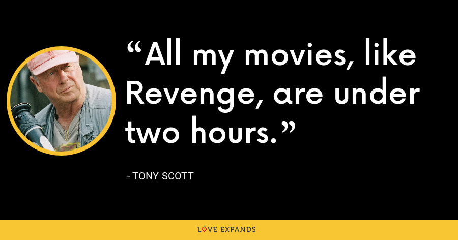 All my movies, like Revenge, are under two hours. - Tony Scott