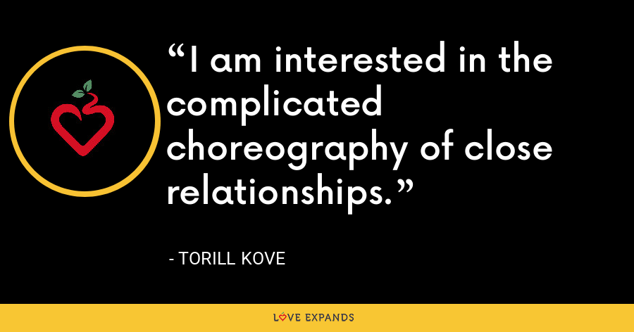 I am interested in the complicated choreography of close relationships. - Torill Kove