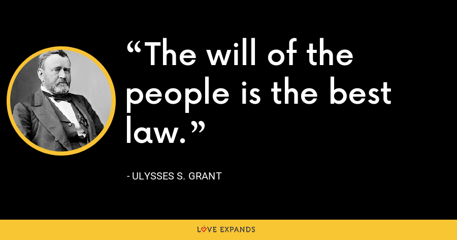 The will of the people is the best law. - Ulysses S. Grant
