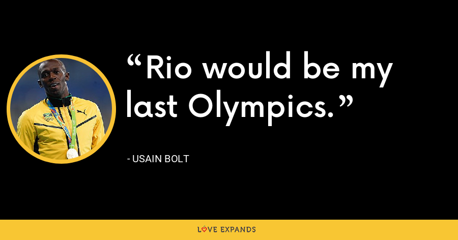 Rio would be my last Olympics. - Usain Bolt