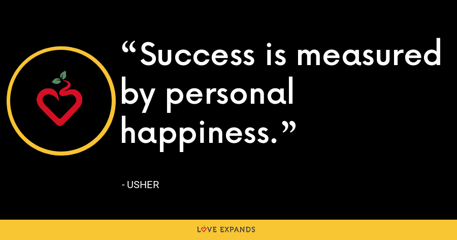 Success is measured by personal happiness. - Usher