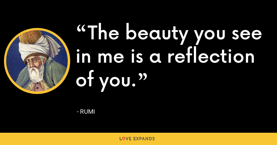 The beauty you see in me is a reflection of you. - Vanna Bonta